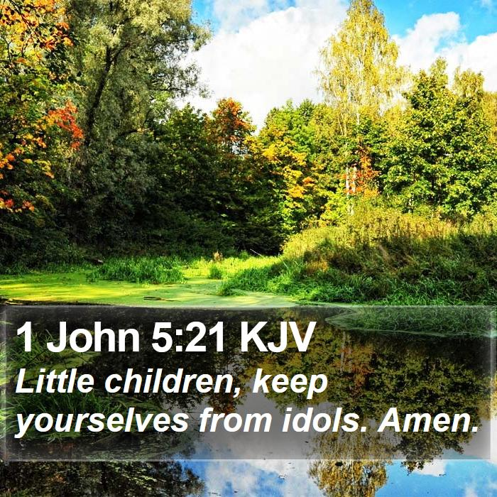 1 John 5:21 KJV - Little children, keep yourselves from idols. - Bible Verse Picture