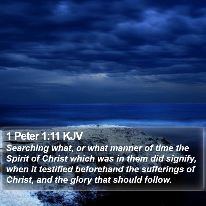 1 Peter 1:11 KJV - Searching what, or what manner of time the Spirit - Bible Verse Picture