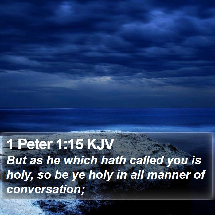 1 Peter 1:15 KJV - But as he which hath called you is holy, so be ye - Bible Verse Picture