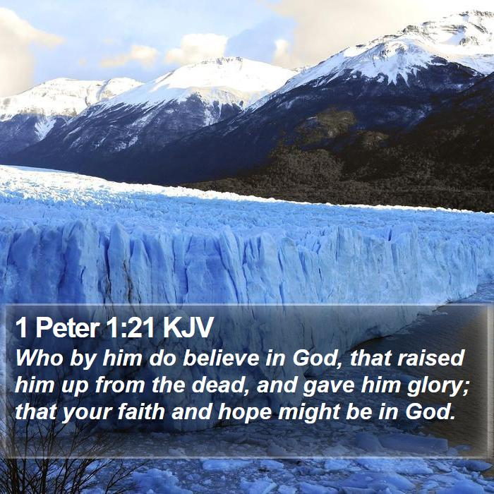 1 Peter 1:21 KJV - Who by him do believe in God, that raised him up - Bible Verse Picture