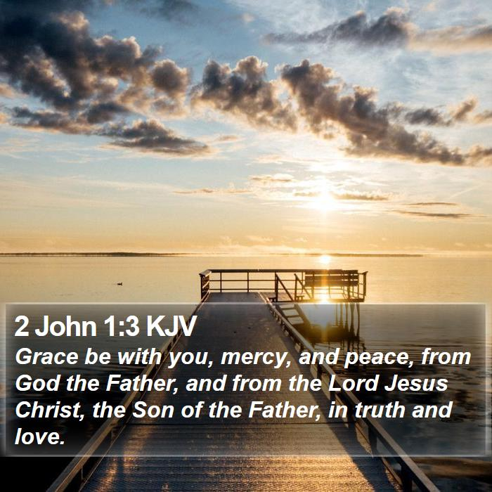 2 John 1:3 KJV - Grace be with you, mercy, and peace, from God the - Bible Verse Picture