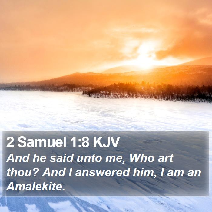 2 Samuel 1:8 KJV - And he said unto me, Who art thou? And I answered - Bible Verse Picture