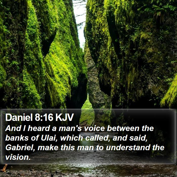 Daniel 8:16 KJV - And I heard a man's voice between the banks of