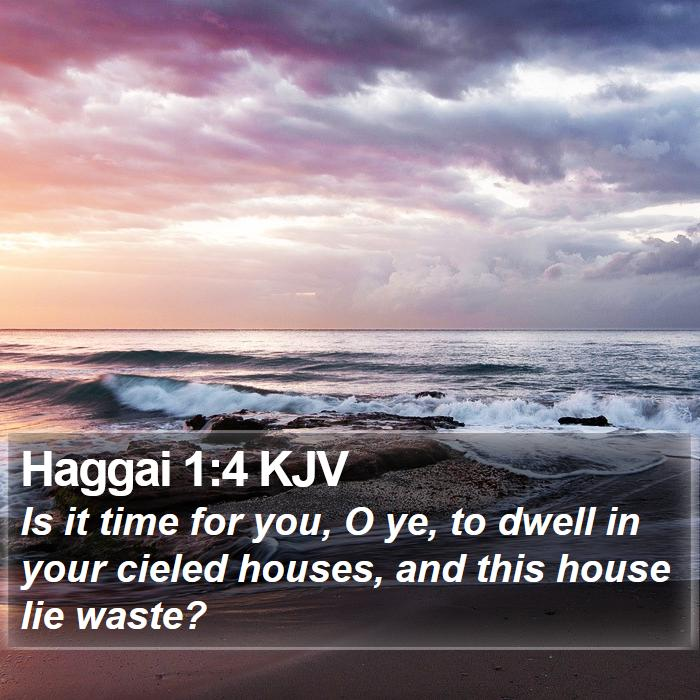 Haggai 1:4 KJV - Is it time for you, O ye, to dwell in your cieled - Bible Verse Picture