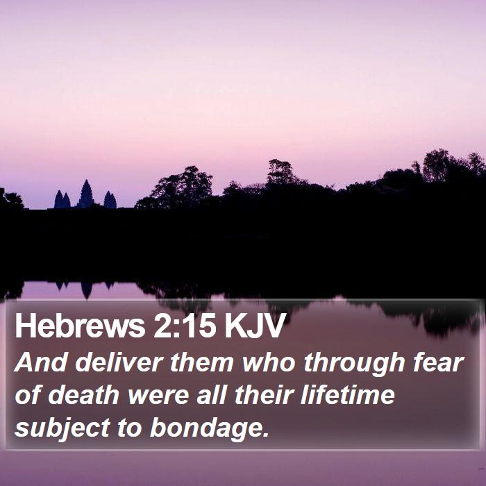 Hebrews 2:15 KJV - And deliver them who through fear of death were - Bible Verse Picture