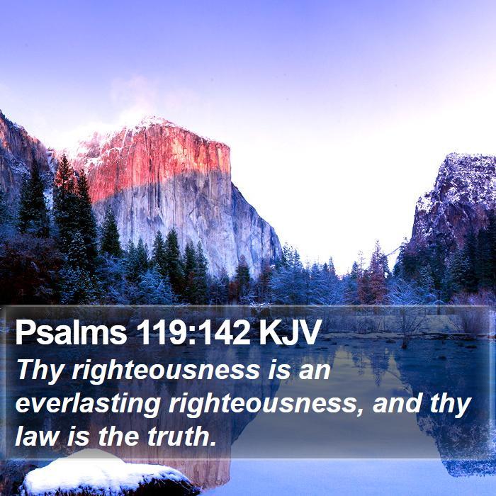 Psalms 119:142 KJV - Thy righteousness is an everlasting