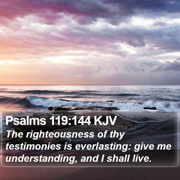 Psalms 119:144 KJV - The righteousness of thy testimonies is