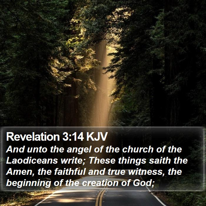 Revelation 3:14 KJV - And unto the angel of the church of the