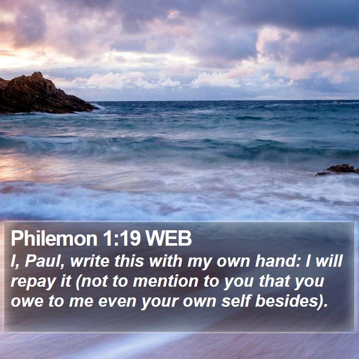 Philemon 1:19 WEB - I, Paul, write this with my own hand: I will - Bible Verse Picture